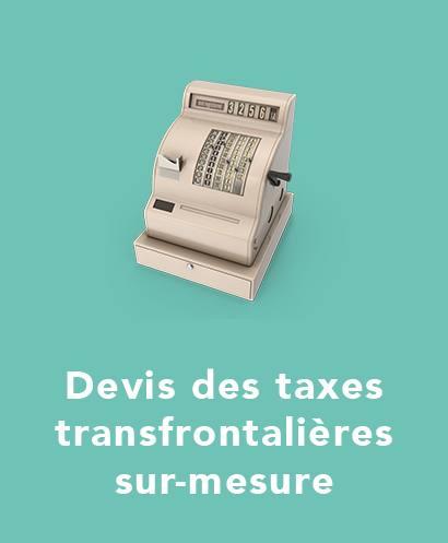 Devis des taxes transfrontalières sur mesure